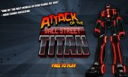 In addition to the game LEGO Star Wars for Android phones and tablets, you can also download Attack of the Wall St. Titan for free.
