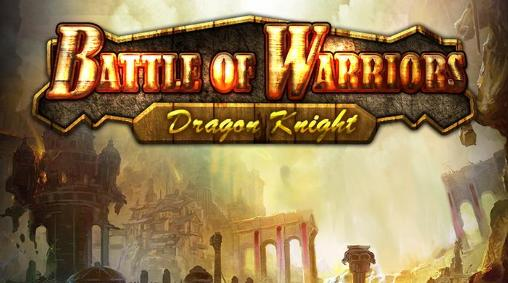 Download Battle of warriors: Dragon knight Android free game. Get full version of Android apk app Battle of warriors: Dragon knight for tablet and phone.