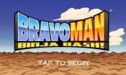 In addition to the game  for Android phones and tablets, you can also download Bravoman Binja Bash for free.
