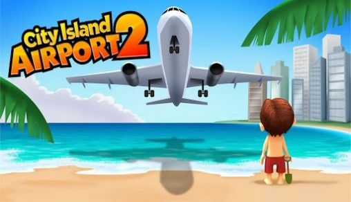 Download City island: Airport 2 Android free game. Get full version of Android apk app City island: Airport 2 for tablet and phone.