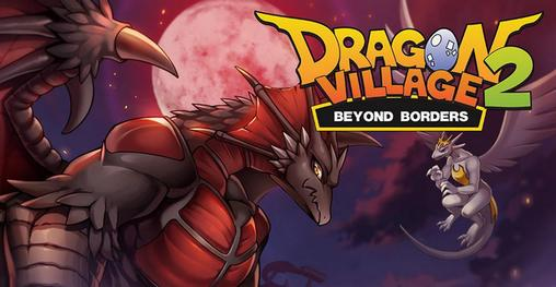 Download Dragon village 2: Beyond borders Android free game. Get full version of Android apk app Dragon village 2: Beyond borders for tablet and phone.