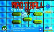 In addition to the game Wrath of savage for Android phones and tablets, you can also download Mad O Ball 3D Outerspace for free.