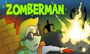In addition to the game Survival Run with Bear Grylls for Android phones and tablets, you can also download Zomberman for free.