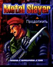 In addition to the  game for your phone, you can download Metal Slayer for free.