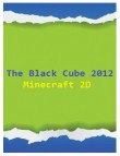 In addition to the  game for your phone, you can download The Black Cube 2012 Minecraft 2D for free.