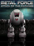 In addition to the  game for your phone, you can download Metal Force: Attack of the Machines for free.