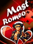 In addition to the  game for your phone, you can download Mast Romeo for free.