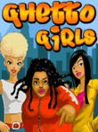 In addition to the  game for your phone, you can download Ghetto girls for free.
