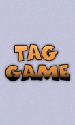 In addition to the  game for your phone, you can download Tag game for free.