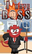 In addition to the  game for your phone, you can download I hate boss for free.