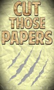 In addition to the  game for your phone, you can download Cut those papers for free.