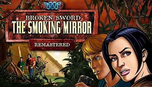 Download Broken sword: The smoking mirror. Remastered iPhone free game.
